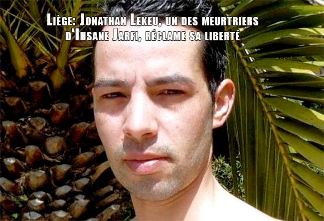 Liège: Jonathan Lekeu, un des meurtriers d'Ihsane Jarfi, réclame sa liberté