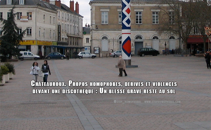 Châteauroux. Propos homophobes, dérives et violences devant une discothèque : Un blessé grave resté au sol