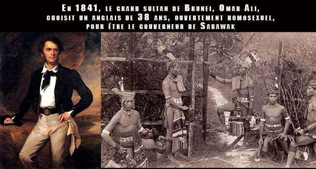 Histoire. En 1841, James Brook, aventurier anglais ouvertement homosexuel devient le Rajah des coupeurs de têtes de Bornéo